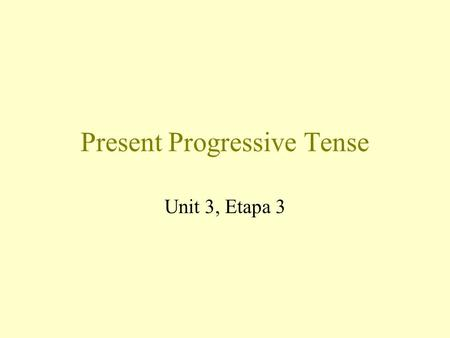 Present Progressive Tense Unit 3, Etapa 3 Present Progressive –ar Verbs -ar Verbs Explanation of Present Progressive in English Explanation of Present.