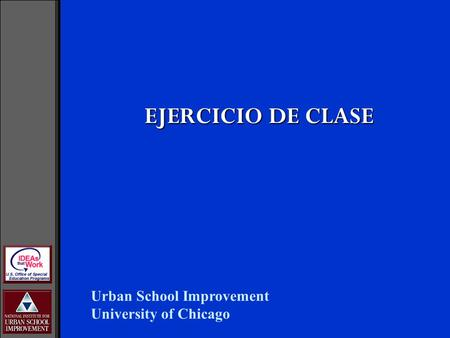 EJERCICIO DE CLASE Urban School Improvement University of Chicago.