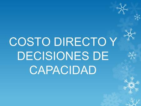 COSTO DIRECTO Y DECISIONES DE CAPACIDAD