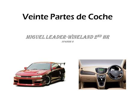 Veinte Partes de Coche Miguel Leader-Wineland 2 nd hr Spanish 2.