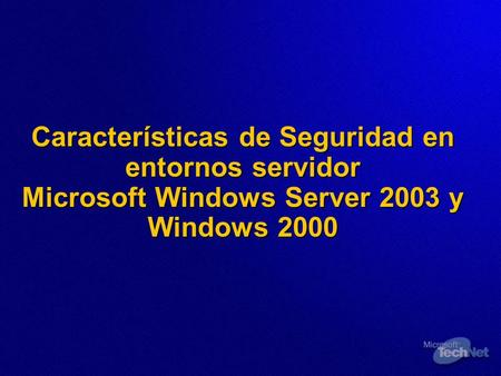 Características de Seguridad en entornos servidor Microsoft Windows Server 2003 y Windows 2000.