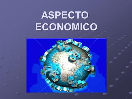 ASPECTO ECONOMICO. Entorno socio demográfico global.