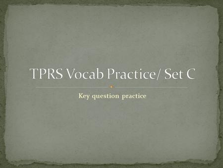TPRS Vocab Practice/ Set C