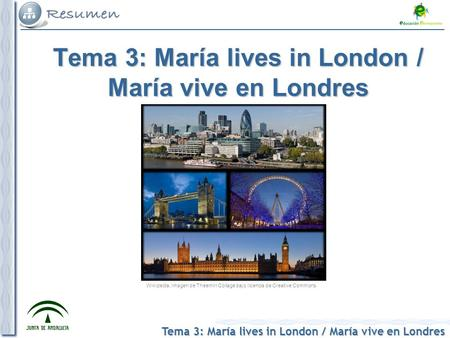 Tema 3: María lives in London / María vive en Londres Wikipedia, imagen de Theemirr Collage bajo licencia de Creative Commons.