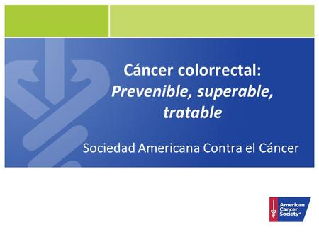 Cáncer colorrectal: Prevenible, superable, tratable