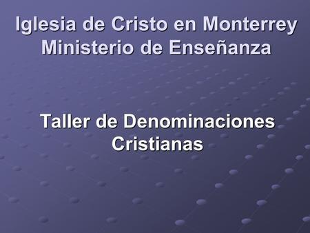 iglesia de cristo en monterrey ministerio de ense anza