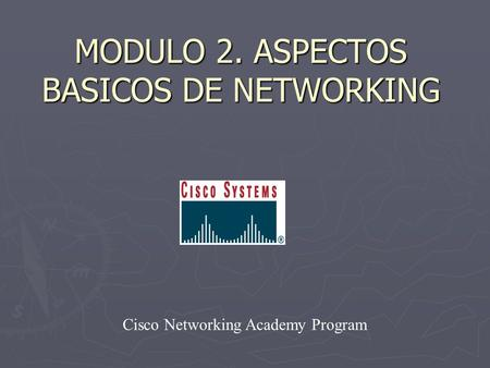 MODULO 2. ASPECTOS BASICOS DE NETWORKING Cisco Networking Academy Program.