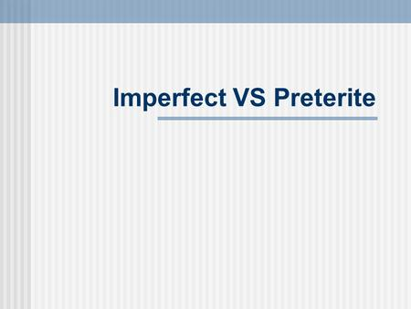 "Imperfect VS Preterite. El pretérito en términos generales ""El pretérito"" is used for actions in the past that are seen as completed. Juan habló por dos."