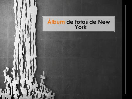 Álbum de fotos de New York. CAMBIOS PRINCIPALES DE NEW YORK Introducción.