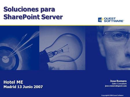 Copyright © 2006 Quest Software Jose Romero Sales Consultant Jose Romero Sales Consultant Soluciones para SharePoint.