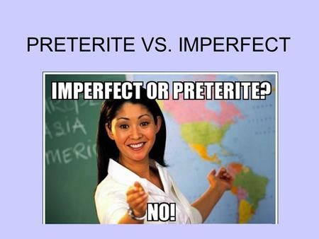 PRETERITE VS. IMPERFECT ¿Cómo se forma el pretérito? 1. I cooked 2. He began, started 3. You read 4. They ate 5. I went 6. She saw 7. We did, made.