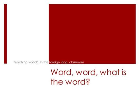 Word, word, what is the word? Teaching vocab. in the foreign lang. classroom.