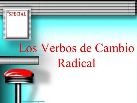 Los Verbos de Cambio Radical. Some verbs have a change in the stem when they are conjugated in certain forms of the present tense. These are called stem-changing.