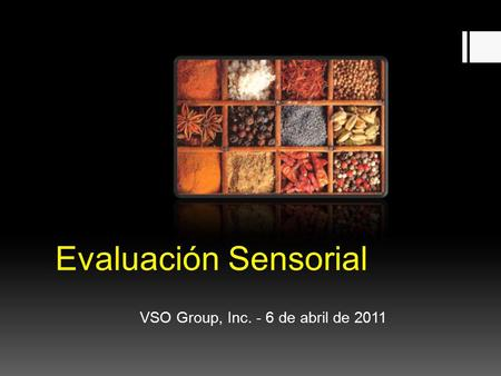 Evaluación Sensorial VSO Group, Inc. - 6 de abril de 2011.