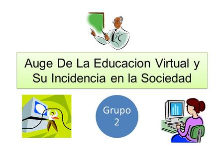 Auge De La Educacion Virtual y Su Incidencia en la Sociedad Grupo 2.