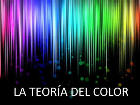LA TEORÍA DEL COLOR LA TEORÍA DEL COLOR.