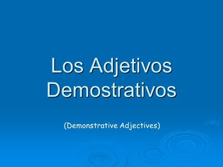 Los Adjetivos Demostrativos (Demonstrative Adjectives)