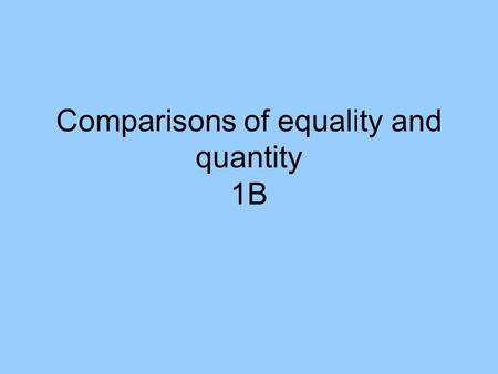 Comparisons of equality and quantity 1B. To compare qualities of people or things that are the same or equal: Use this formula: Tan + adjective or adverb.