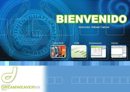 Sitios WEB HTML Dreamweaver Interfaz Instructor: Adbeel Cabnal.