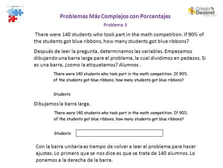 Problemas Más Complejos con Porcentajes Problema 3 There were 140 students who took part in the math competition. If 90% of the students got blue ribbons,