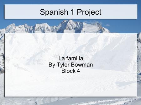 Spanish 1 Project La familia By Tyler Bowman Block 4.