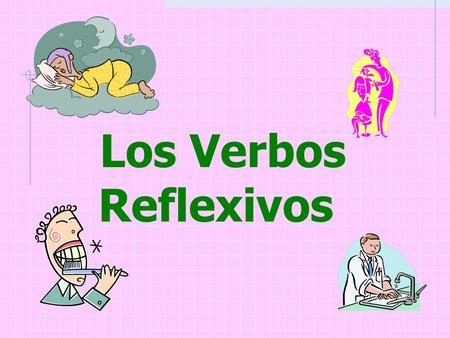 Los Verbos Reflexivos Los Verbos Reflexivos In the reflexive construction, the subject is also the object A person does as well as receives the action…