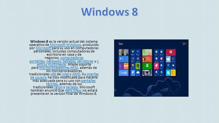 Windows 8 Windows 8 es la versión actual del sistema operativo de Microsoft Windows, producido por Microsoft para su uso en computadoras personales,