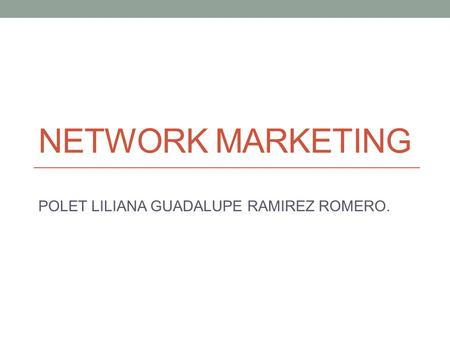 NETWORK MARKETING POLET LILIANA GUADALUPE RAMIREZ ROMERO.