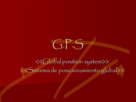 G.P.S <<Global position system>>