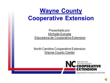 Wayne County Cooperative Extension Presentado por: Michelle Estrada Educadora de Cooperative Extension North Carolina Cooperative Extension Wayne County.