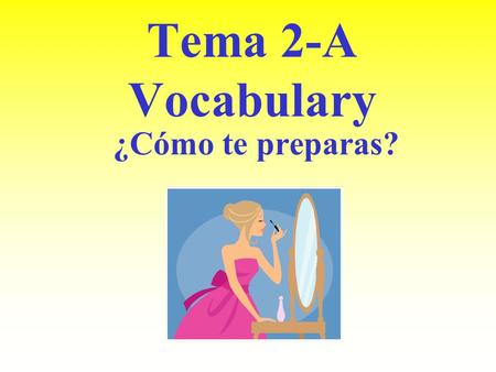 Tema 2-A Vocabulary ¿Cómo te preparas? acostarse to go to bed.