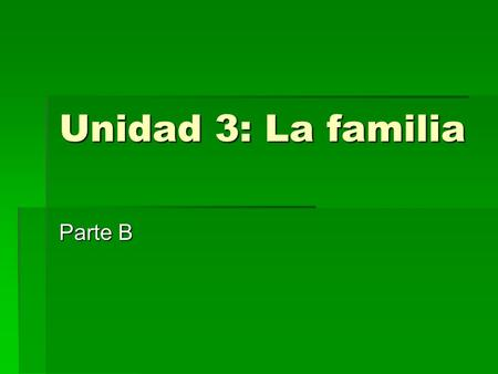 Unidad 3: La familia Parte B ¿Cuántas personas en tu familia? How many people are in your family?
