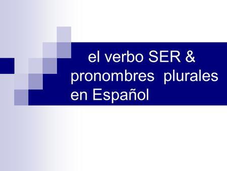 "El verbo SER & pronombres plurales en Español. Subject pronoun chart We (m) We( f) I you she he nosotros nosotras "" WE "" Used to talk ABOUT you and talk."
