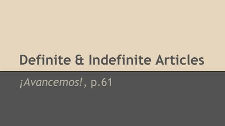 Definite & Indefinite Articles ¡Avancemos!, p.61.