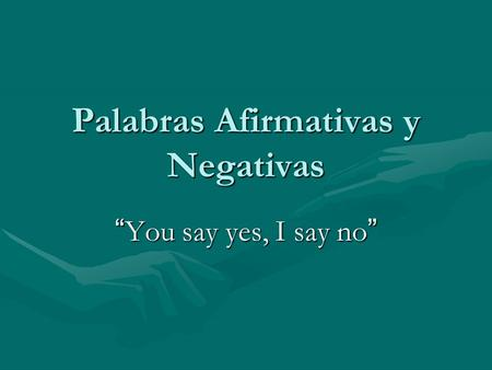 "Palabras Afirmativas y Negativas ""You say yes, I say no"""
