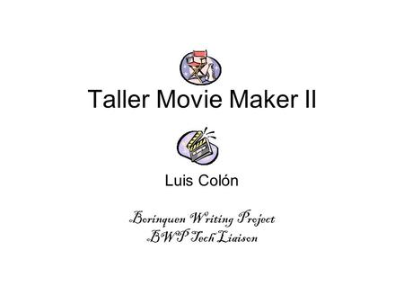 Taller Movie Maker II Luis Colón Borinquen Writing Project BWP Tech Liaison.