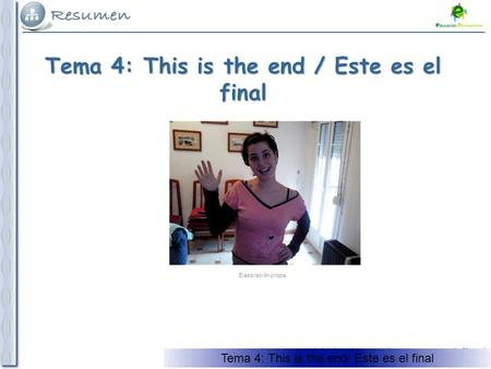 Tema 5: This is the end / Este es el final Tema 4: This is the end / Este es el final Elaboración propia Tema 4: This is the end/ Este es el final.