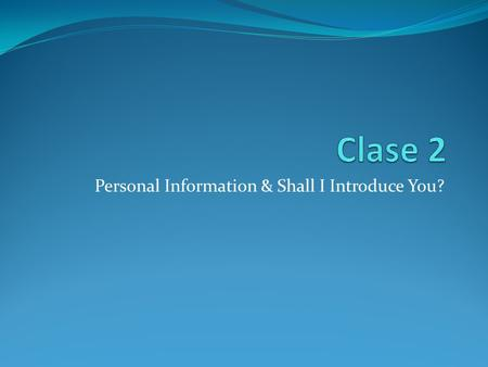 Personal Information & Shall I Introduce You? In this lesson you will learn to: Ask and state address Ask and state telephone number Ask and state email.