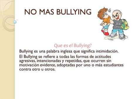 NO MAS BULLYING Que es el Bullying?