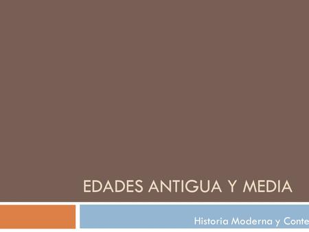 EDADES ANTIGUA Y MEDIA Historia Moderna y Contemporánea I.