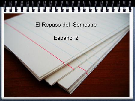 "El Repaso del Semestre Español 2. Conjugating Verbs ""Conjugating"" a verb involves removing the -ar, -er, or -ir ending from an infinitive and replacing."