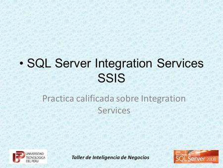 Taller de Inteligencia de Negocios SQL Server Integration Services SSIS Practica calificada sobre Integration Services.