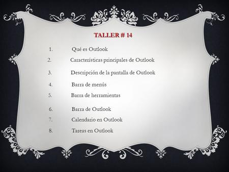 1.Qué es Outlook 2.Características principales de Outlook 3.Descripción de la pantalla de Outlook 4.Barra de menús 5.Barra de herramientas 6.Barra de Outlook.