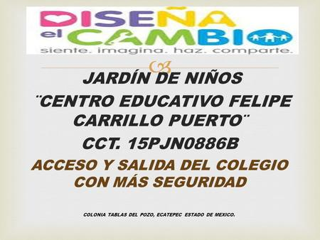 ¨CENTRO EDUCATIVO FELIPE CARRILLO PUERTO¨ CCT. 15PJN0886B