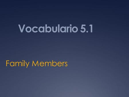 Vocabulario 5.1 Family Members. La abuela Grandmother/G randma.