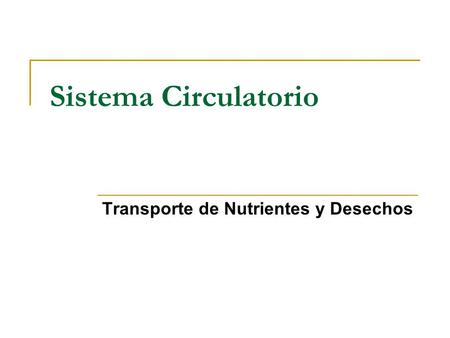 Sistema Circulatorio Transporte de Nutrientes y Desechos.