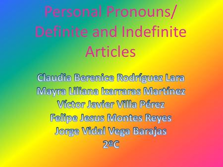 Personal Pronouns/ Definite and Indefinite Articles.