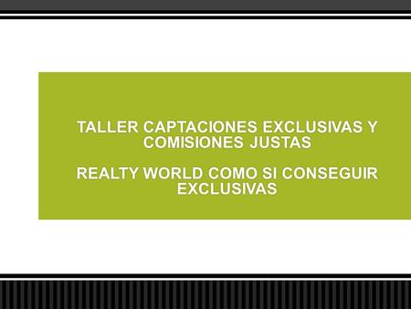 TALLER CAPTACIONES EXCLUSIVAS Y COMISIONES JUSTAS REALTY WORLD COMO SI CONSEGUIR EXCLUSIVAS.