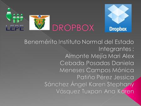 DROPBOX Benemérito Instituto Normal del Estado Integrantes :