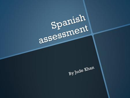 Spanish assessment By Jude Khan.
